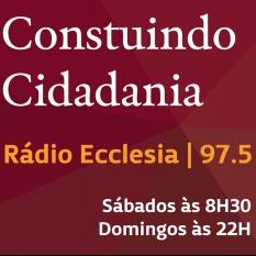 CONSTRUINDO CIDADANIA, UM PROGRAMA DA RÁDIO ECCLÉSIA, PRODUZIDO PELO MOSAIKO, TODOS OS SÁBADOS DE MANHÃ E DOMINGOS À NOITE