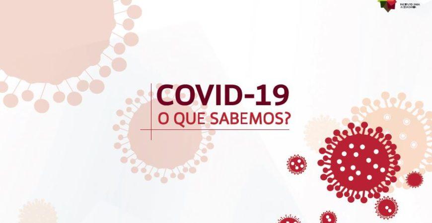 Covid-19: O que sabemos e o que fazer?